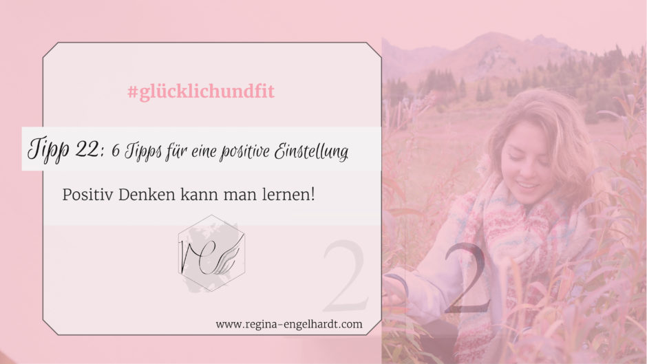 Tipp 22 6 Tipps Fur Eine Positive Einstellung Regina Engelhardt